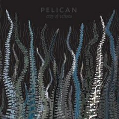 Pelican / City Of Echoes