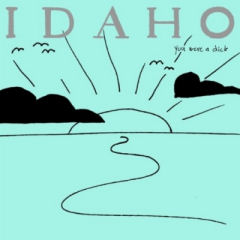 Idaho / You Were a Dick