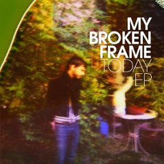 My Broken Frame / Today EP