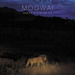 Mogwai / Earth Division EP