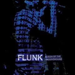 Flunk, «Queen of the Underground»